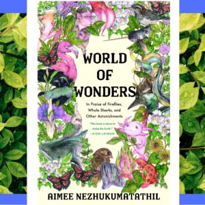 """This is a picture of the cover of the book """"World of Wonders"""" by Aimee Nezhukumatathil, with a background of bright green leaves and a blue border."""