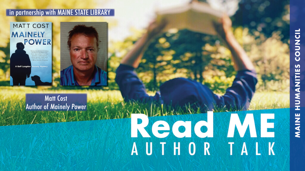 Promotional Image for Read ME author talk with Matt Cost. Includes images of the cover of Mainely Power and headshot of Matt. Text reads Read ME Author Talk.