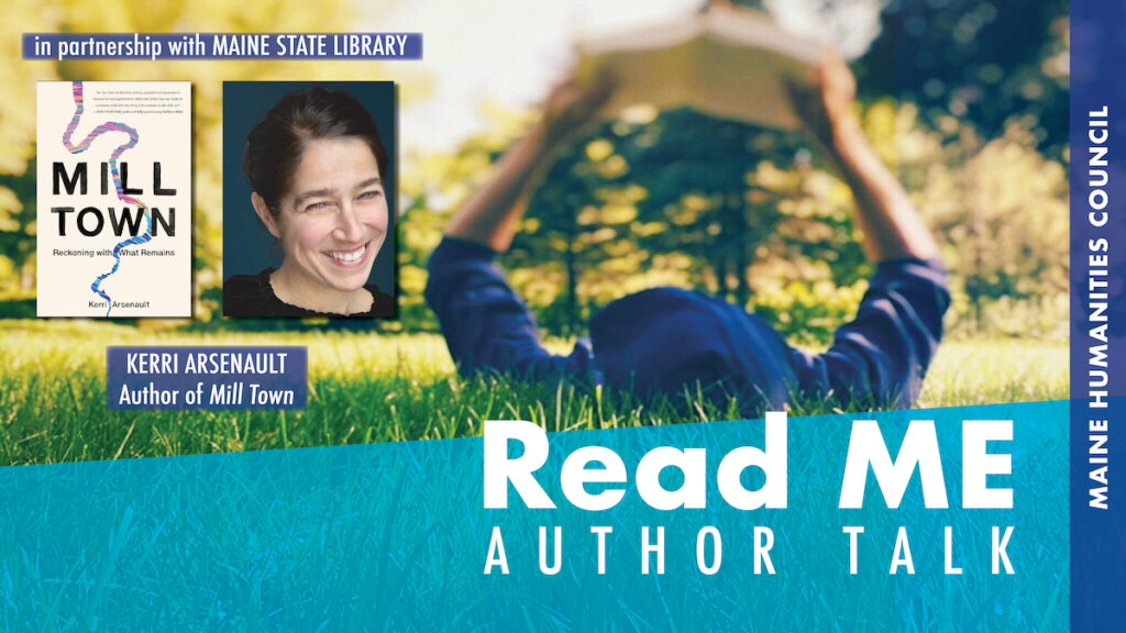 Advertisement for Read ME book talk with Keri Arsenault. Includes image of the cover of Mill Town, a headshot of Keri, and text Read ME Author Talk.
